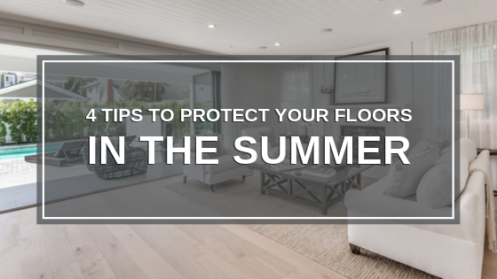 4 Tips to Protect Your Floors in the Summer